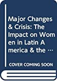 Major Changes Crisis The Impact on Women in Latin America the Caribbean