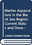 United Nations Development Programme: Marine Aquaculture in the Black Sea Region: Current Status and Development Options (Black Sea Environmental)