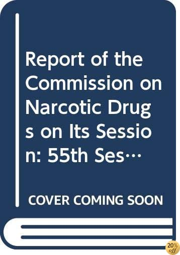 Report Of The Commission On Narcotic Drugs On Its Session: 55th Session Supp No.8A
