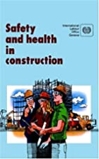 Safety and health in construction by ILO