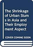 ILO Regional Office for Asia & the Pacific: Shrinkage of Urban Slums in Asia and Their Employment Aspects