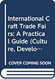 UNESCO: International Craft Trade Fairs: A Practical Guide