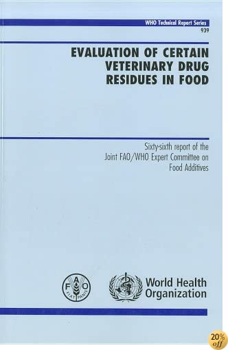 Evaluation of Certain Veterinary Drug Residues in Food: Sixty-sixth Report of the Joint FAO/WHO Expert Committee on Food Additives (WHO Technical Report Series)