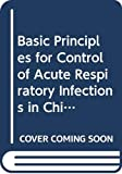 World Health Organization: Basic Principles for Control of Acute Respiratory Infections in Children in Developing Countries: A Joint Who-UNICEF Statement