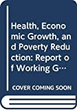 Health, Economic Growth, and Poverty Reduction The Report of Working Group 1 of