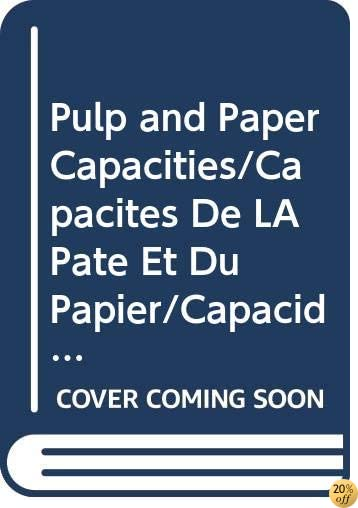 Pulp and Paper Capacities/Capacites De LA Pate Et Du Papier/Capacidades De Pasta Y Papel, 1984-1989