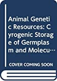 Fao: Animal Genetic Resources: Cyrogenic Storage of Germplasm and Molecular Engineering (Fao Animal Production and Health Paper)