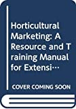 G. Dixie: Horticultural Marketing: A Resource and Training Manual for Extension Officers (FAO agricultural services bulletin)