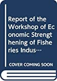 Food and Agriculture Organization of the United Nations: Report of the Workshop of Economic Strengthening of Fisheries Industries in Small Fisheries Reports (Fao Fisheries Reports)