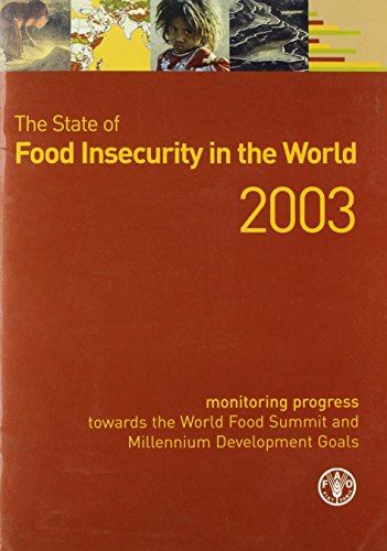 the-state-of-food-insecurity-in-the-world-2003-monitoring-progress-towards-the-world-food-summit-and-millennium-development-goals