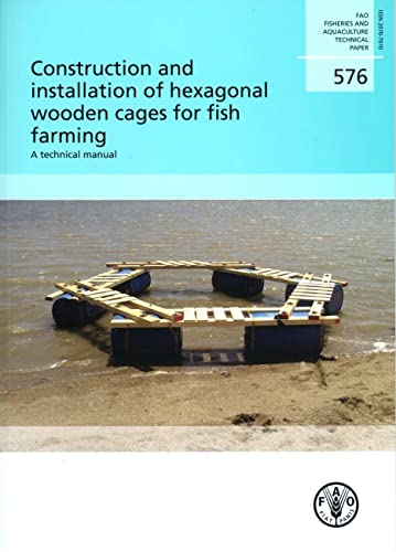 construction-and-installation-of-hexagonal-wooden-cages-for-fish-farming-a-technical-manual-fao-fisheries-and-aquaculture-technical-paper-no-576-fao-fisheries-and-aquaculture-technical-papers