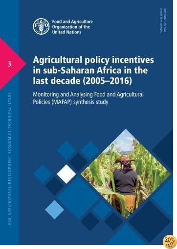 Agricultural Policy Incentives in Sub-Saharan Africa in the Last Decade (2005-2016): Monitoring and Analysing Food and Agricultural Policies (MAFAP) synthesis study