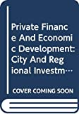 Organization for Economic Co-operation and Development: Private Finance And Economic Development: City And Regional Investment