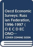 Organization for Economic Co-operation and Development: OECD Economics Surveys: Russian Federation 1997