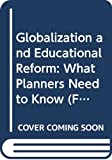 Carnoy, Martin: Globalization and Educational Reform: What Planners Need to Know (Fundamentals of Educational Planning)
