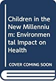World Health Organization: Children in the New Millennium: Environmental Impact on Health