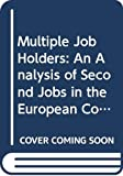 Alden, Jeremy: Multiple Job Holders: An Analysis of Second Jobs in the European Community