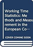 Statistical Office of the European Communities: Working Time Statistics: Methods and Measurement in the European Community