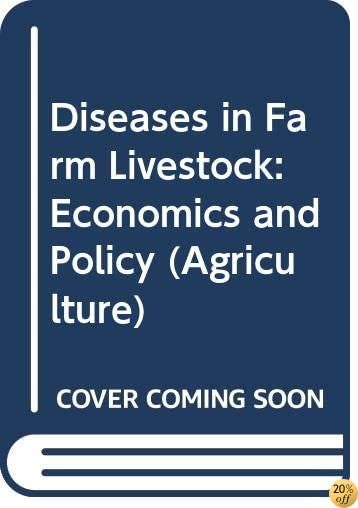 Diseases in Farm Livestock: Economics and Policy (Agriculture)