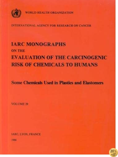 Some Chemicals Used in Plastics and Elastomers (IARC Monographs on the Evaluation of the Carcinogenic Risks to Humans) (v. 39)