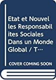 Collectif: Etat et Nouvelles Responsabilites Sociales Dans un Monde Global / The State And New Social Responsibilities In A Globalising World (Trends in Social Cohesion)