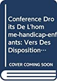 Not Available: Conference Droits De L&#39;homme-handicap-enfants: Vers Des Dispositions Internationales Pour Les Droits Des Personnes Handicapees-le Cas Particulier Des Enfants Handicapes Actes