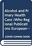 P. Anderson: Alcohol and Primary Health Care (WHO Regional Publications European Series)