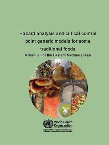 hazard-analysis-and-critical-control-point-generic-models-for-some-traditional-foods-a-manual-for-the-eastern-mediterranean-region-who-regional-publications-eastern-mediterranean-series