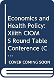Z. Bankowski: Economics and Health Policy: Xiiith CIOMS Round Table Conference (CIOMS Round Table Proceedings)