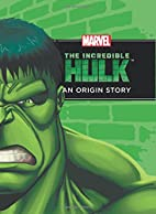 The Incredible Hulk The Origin Story by None