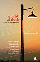 Ghalib at Dusk and Other Stories by Nighat…