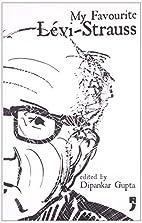 My favourite Lévi-Strauss by Dipankar…