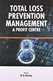 R.K. Sinha: Total Loss Prevention Management: A Profit Centre