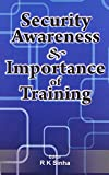 R.K. Sinha: Security Awareness & Importance of Training