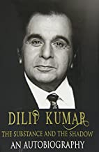 Dilip Kumar - The Substance and the Shadow :…
