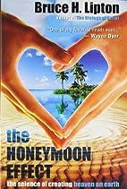 Honeymoon Effect;The by Bruce H. Lipton