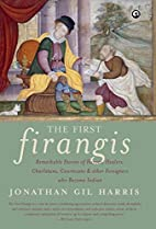 The First Firangis: Remarkable Stories of…