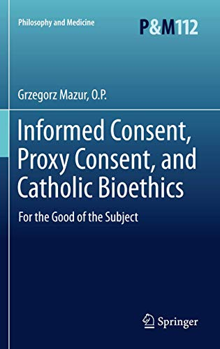 informed-consent-proxy-consent-and-catholic-bioethics-for-the-good-of-the-subject-philosophy-and-medicine