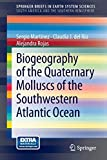 Martínez, Sergio: Biogeography of the Quaternary Molluscs of the Southwestern Atlantic Ocean (SpringerBriefs in Earth System Sciences)