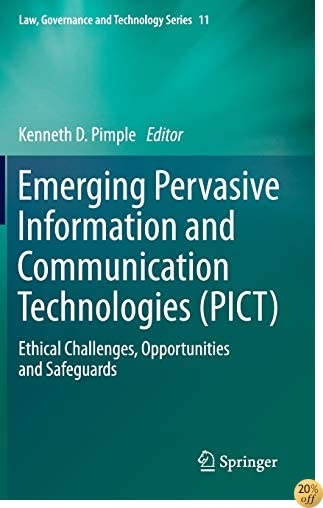 Emerging Pervasive Information and Communication Technologies (PICT): Ethical Challenges, Opportunities and Safeguards (Law, Governance and Technology Series)