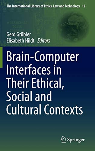 brain-computer-interfaces-in-their-ethical-social-and-cultural-contexts-the-international-library-of-ethics-law-and-technology