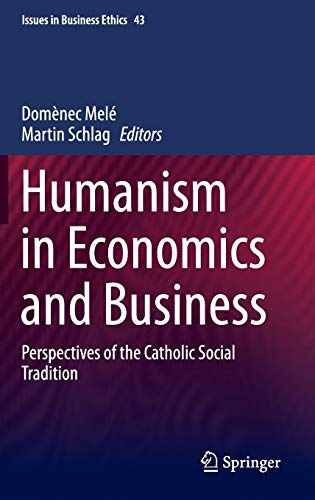 humanism-in-economics-and-business-perspectives-of-the-catholic-social-tradition-issues-in-business-ethics
