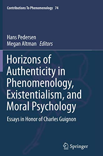 horizons-of-authenticity-in-phenomenology-existentialism-and-moral-psychology-essays-in-honor-of-charles-guignon-contributions-to-phenomenology