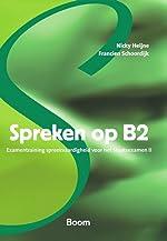 Spreken op B2. Examentraining spreekvaardigheid voor het Staatsexamen II - Nicky HEIJNE