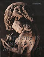 The Body In Indian Art And Thought by Naman…
