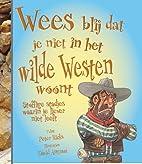 Wees blij dat je niet in het Wilde Westen…