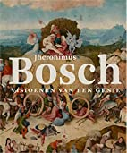 Hieronymus Bosch: Visions of Genius by…