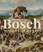 Hieronymus Bosch : visions of genius by…