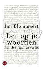 Let op je woorden politiek, taal en strijd - Jan Blommaert