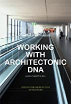 Working with architectonic DNA by Karin…